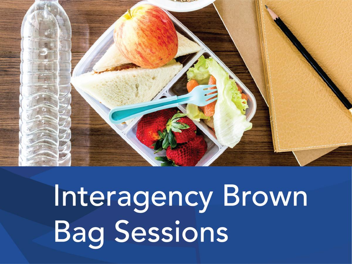 Interagency Brown Bag info sessions.jpg